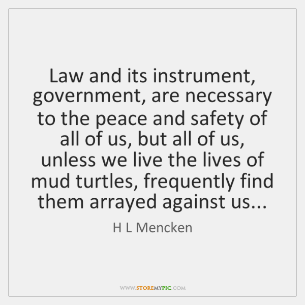 Law and its instrument, government, are necessary to the peace and safety ...