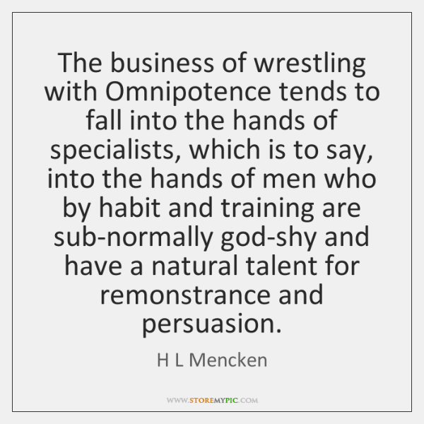 The business of wrestling with Omnipotence tends to fall into the hands ...