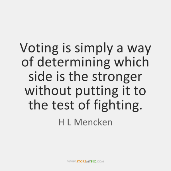 Voting is simply a way of determining which side is the stronger ...