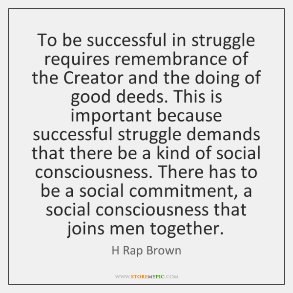 To be successful in struggle requires remembrance of the Creator and the ...