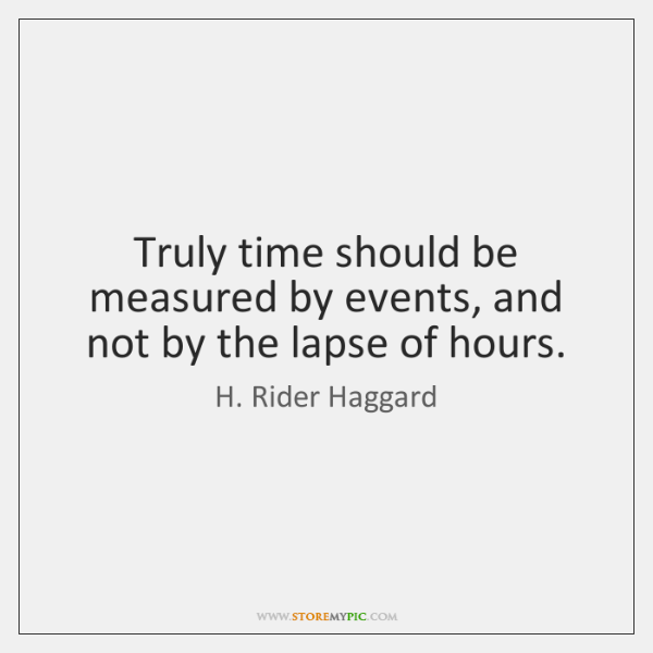 Truly time should be measured by events, and not by the lapse ...