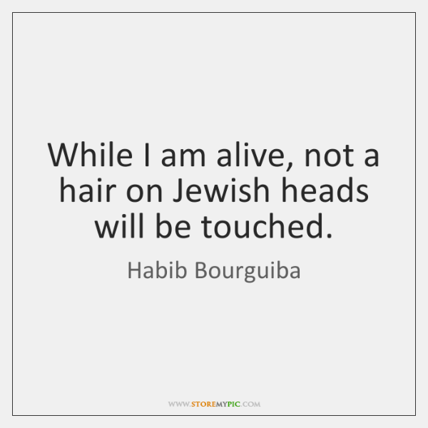 While I am alive, not a hair on Jewish heads will be ...