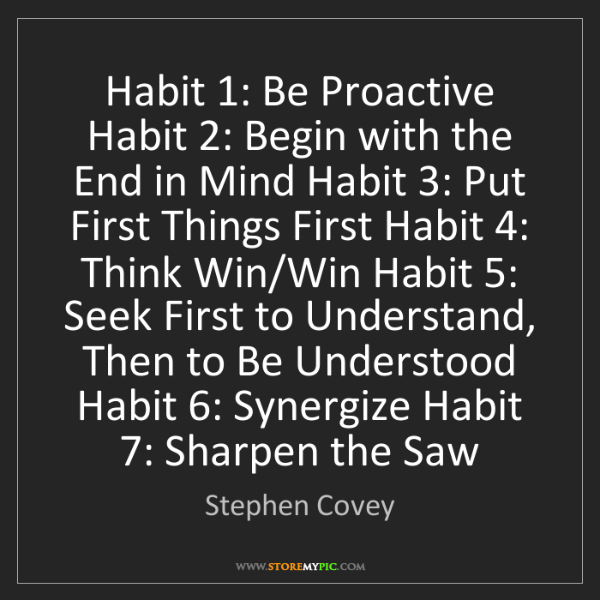Stephen Covey: Habit 1: Be Proactive Habit 2: Begin with the End in...