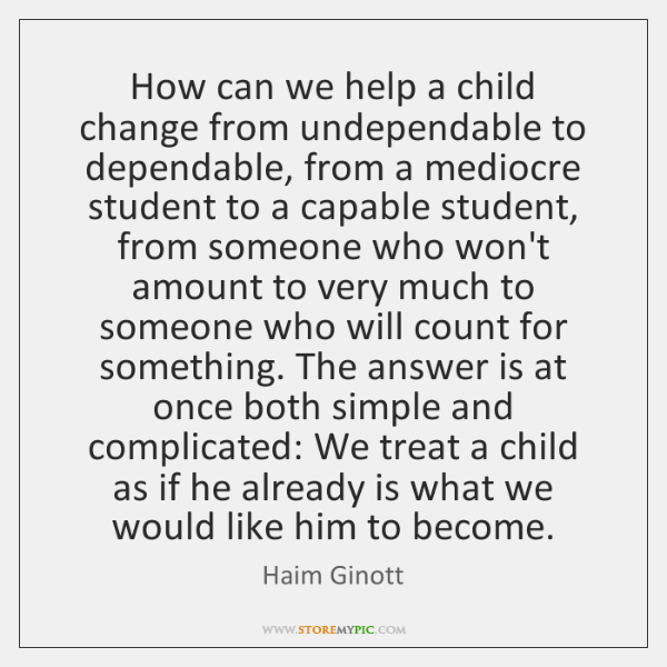 How can we help a child change from undependable to dependable, from ...