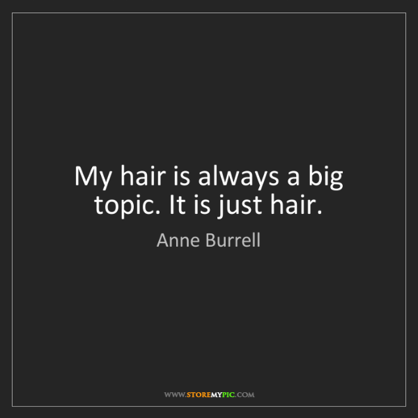 Anne Burrell: My hair is always a big topic. It is just hair.