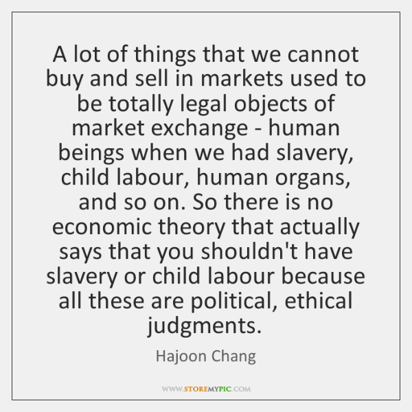 A lot of things that we cannot buy and sell in markets ...