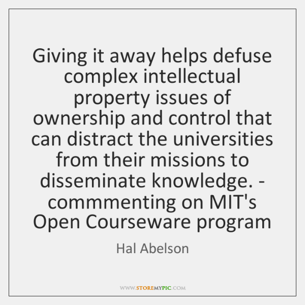 Giving it away helps defuse complex intellectual property issues of ownership and ...