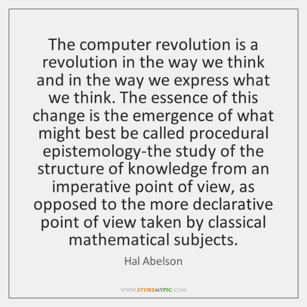 The computer revolution is a revolution in the way we think and ...