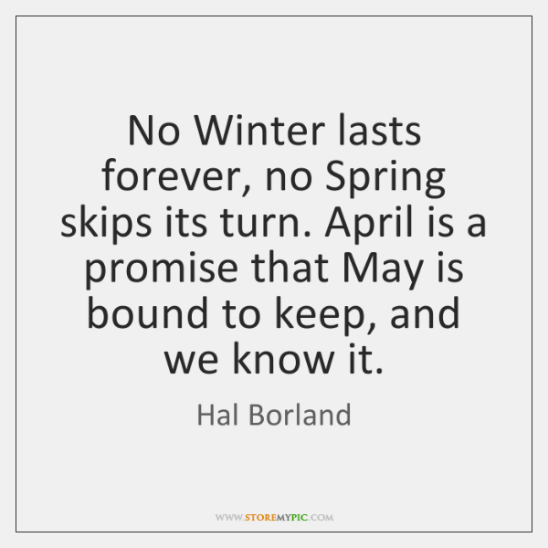 No Winter lasts forever, no Spring skips its turn. April is a ...