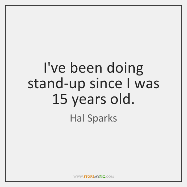 I've been doing stand-up since I was 15 years old.