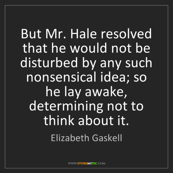 Elizabeth Gaskell: But Mr. Hale resolved that he would not be disturbed...
