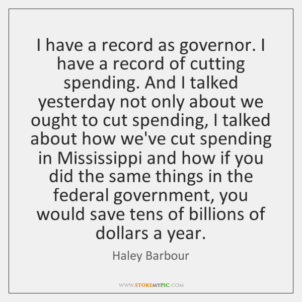 I have a record as governor. I have a record of cutting ...