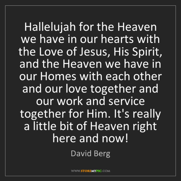 David Berg: Hallelujah for the Heaven we have in our hearts with...