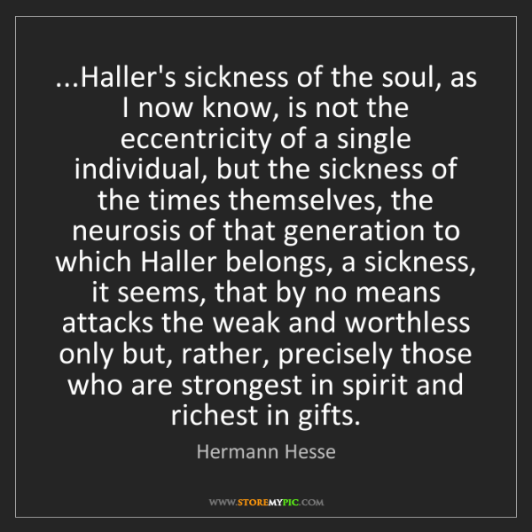 Hermann Hesse: ...Haller's sickness of the soul, as I now know, is not...