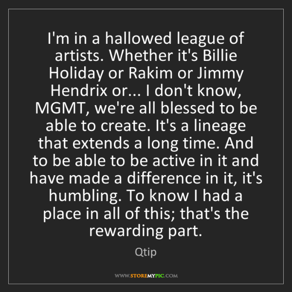 Qtip: I'm in a hallowed league of artists. Whether it's Billie...