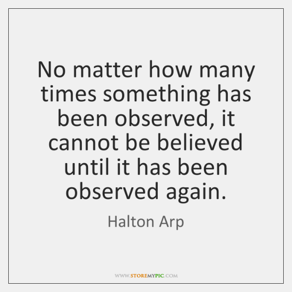 No matter how many times something has been observed, it cannot be ...