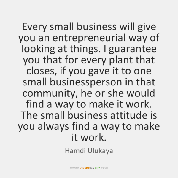 Every small business will give you an entrepreneurial way of looking at ...