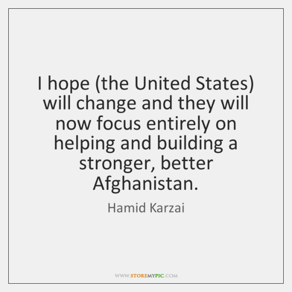 I hope (the United States) will change and they will now focus ...