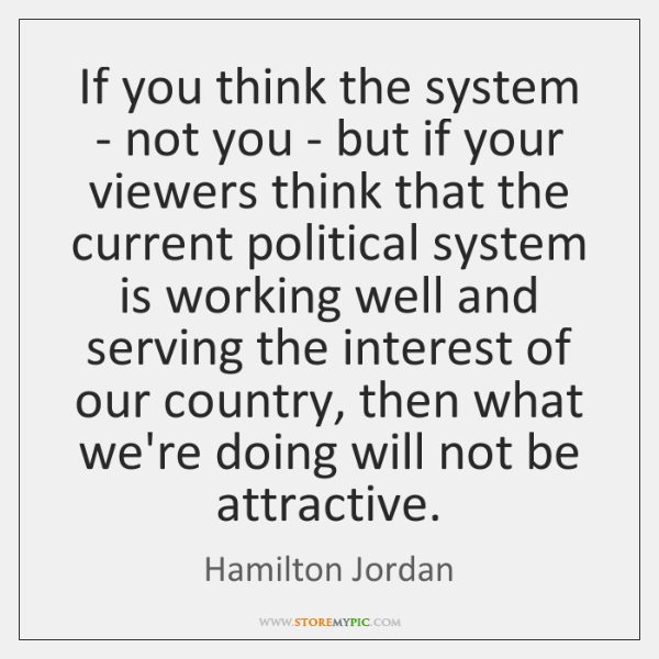 If you think the system - not you - but if your ...