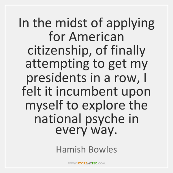 In the midst of applying for American citizenship, of finally attempting to ...