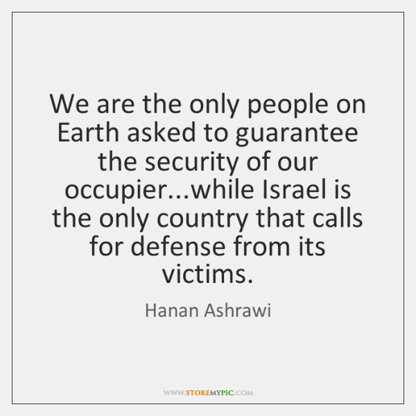 We are the only people on Earth asked to guarantee the security ...