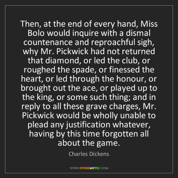 Charles Dickens: Then, at the end of every hand, Miss Bolo would inquire...