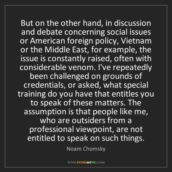 Noam Chomsky: But on the other hand, in discussion and debate concerning...