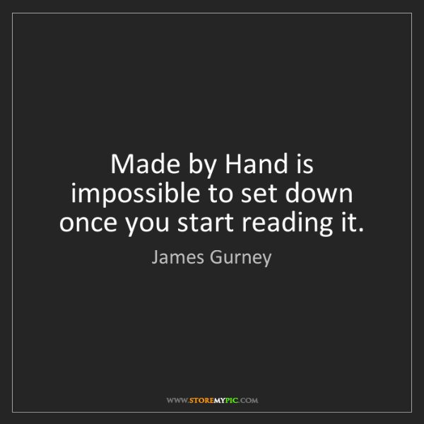 James Gurney: Made by Hand is impossible to set down once you start...