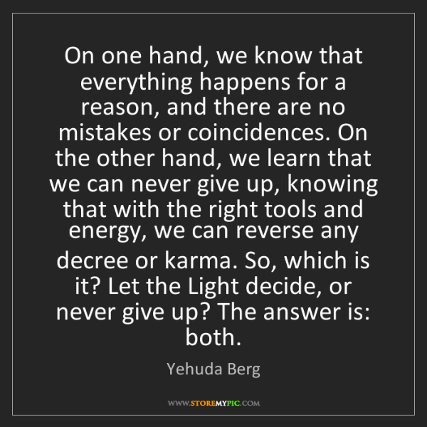 Yehuda Berg: On one hand, we know that everything happens for a reason,...