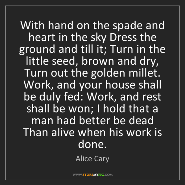 Alice Cary: With hand on the spade and heart in the sky Dress the...