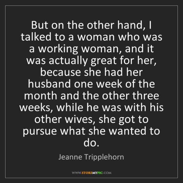 Jeanne Tripplehorn: But on the other hand, I talked to a woman who was a...