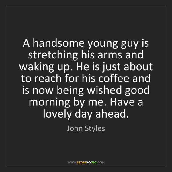 John Styles: A handsome young guy is stretching his arms and waking...