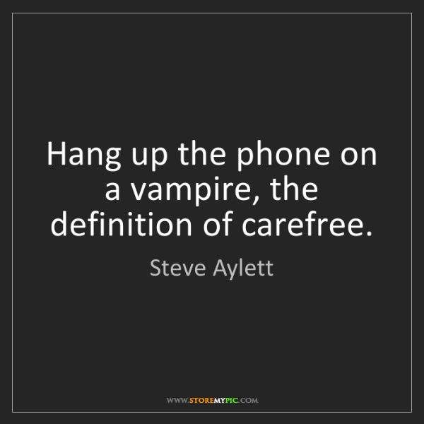 Steve Aylett: Hang up the phone on a vampire, the definition of carefree.