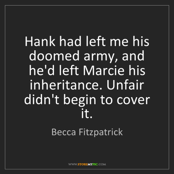 Becca Fitzpatrick: Hank had left me his doomed army, and he'd left Marcie...