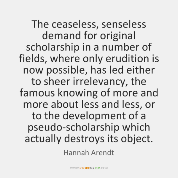 The ceaseless, senseless demand for original scholarship in a number of fields, ...