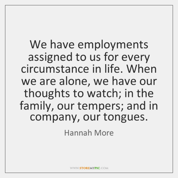 We have employments assigned to us for every circumstance in life. When ...