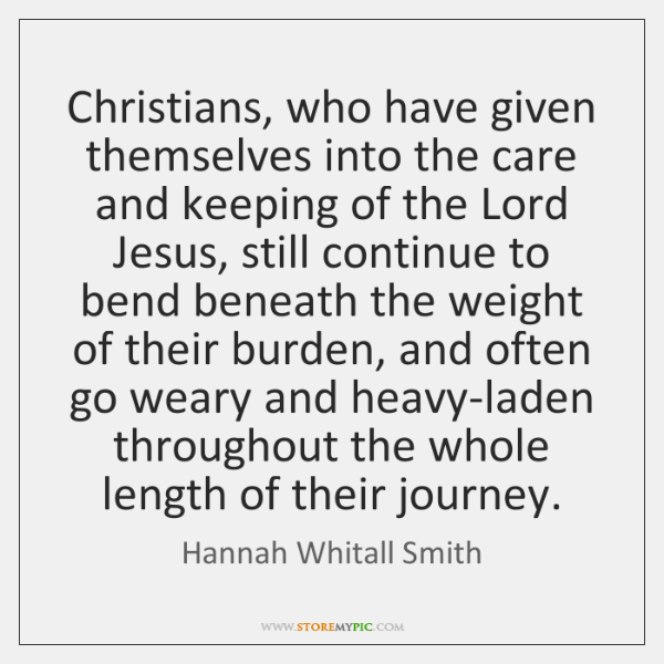 Christians, who have given themselves into the care and keeping of the ...