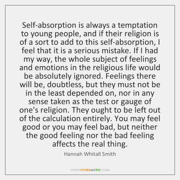 Self-absorption is always a temptation to young people, and if their religion ...