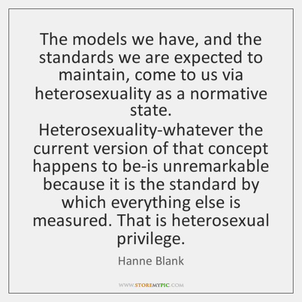 The models we have, and the standards we are expected to maintain, ...