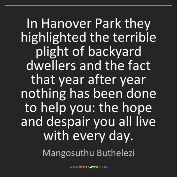 Mangosuthu Buthelezi: In Hanover Park they highlighted the terrible plight...