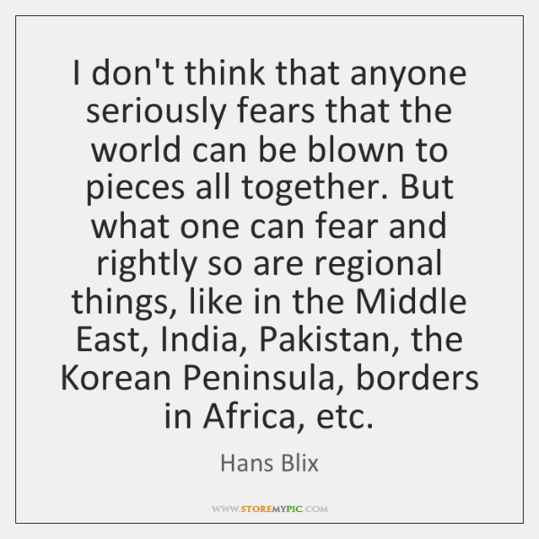 I don't think that anyone seriously fears that the world can be ...