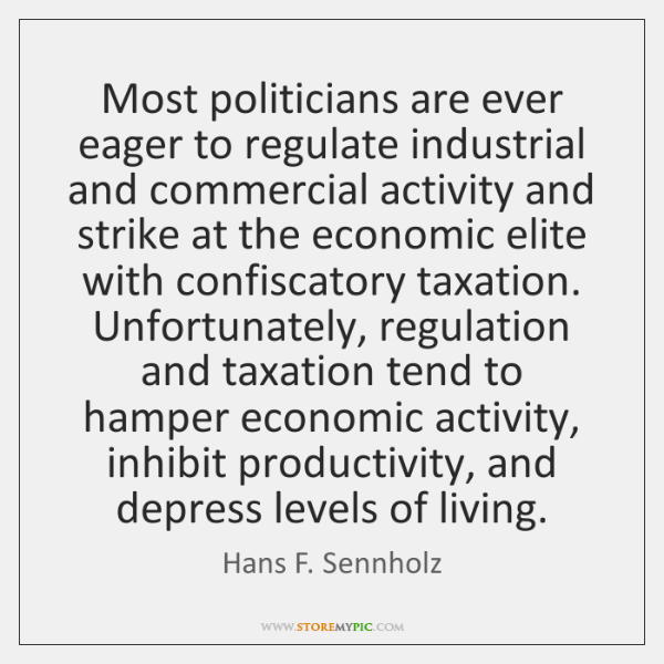 Most politicians are ever eager to regulate industrial and commercial activity and ...