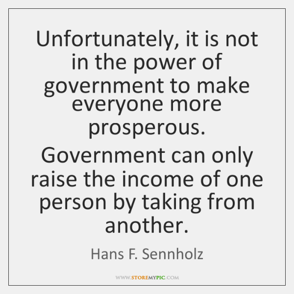Unfortunately, it is not in the power of government to make everyone ...