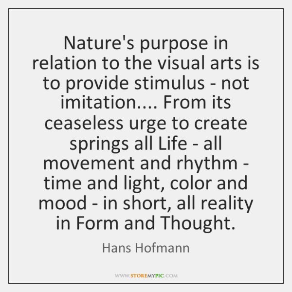 Nature's purpose in relation to the visual arts is to provide stimulus ...