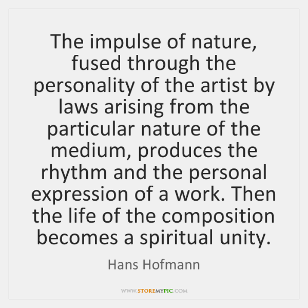 The impulse of nature, fused through the personality of the artist by ...