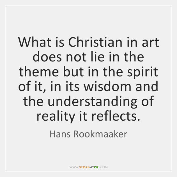 What is Christian in art does not lie in the theme but ...