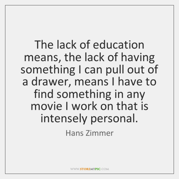 The lack of education means, the lack of having something I can ...