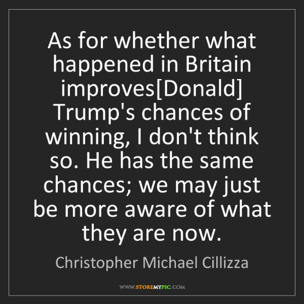 Christopher Michael Cillizza: As for whether what happened in Britain improves[Donald]...