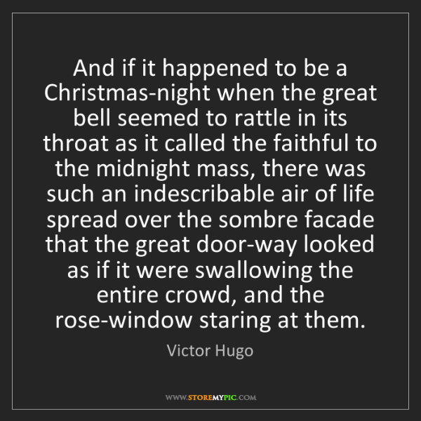 Victor Hugo: And if it happened to be a Christmas-night when the great...