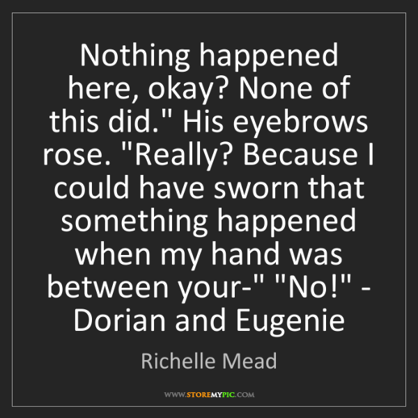 Richelle Mead: 'Nothing happened here, okay? None of this did.' His...